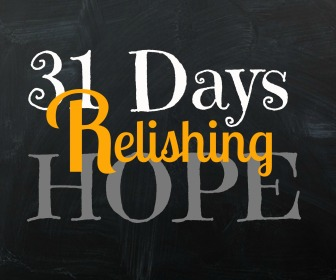 31 Days Relishing Hope. Because we want hope to fill our days.